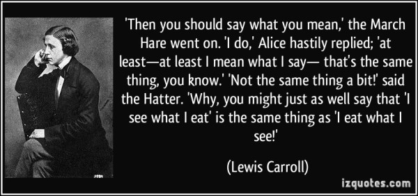 quote-then-you-should-say-what-you-mean-the-march-hare-went-on-i-do-alice-hastily-replied-at-lewis-carroll-304295